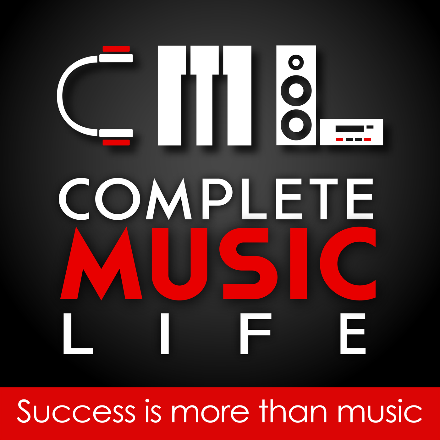 Complete Music Life Podcast: Musicianship - Business - Tech - Health - Inspiration